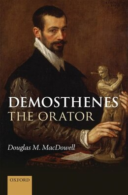 Book Demosthenes the Orator by Douglas M. MacDowell
