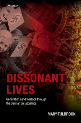 Book Dissonant Lives: Generations and Violence Through the German Dictatorships by Mary Fulbrook