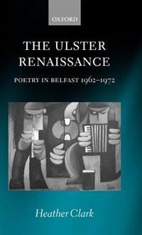 Book The Ulster Renaissance: Poetry in Belfast 1962-1972 by Heather Clark