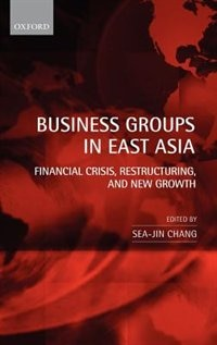 Book Business Groups in East Asia: Financial Crisis, Restructuring, and New Growth by Sea-Jin Chang