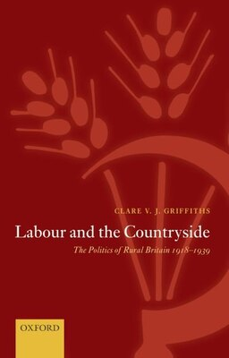 Book Labour and the Countryside: The Politics of Rural Britain 1918-1939 by Clare V. J. Griffiths
