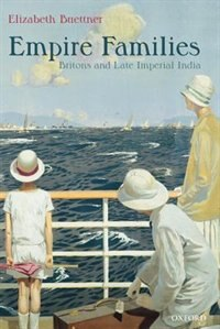 Book Empire Families: Britons and Late Imperial India by Elizabeth Buettner