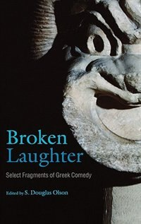 Book Broken Laughter: Select Fragments of Greek Comedy by S. Douglas Olson