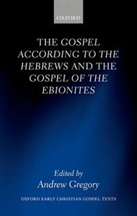 Book The Gospel according to the Hebrews and the Gospel of the Ebionites by Andrew Gregory