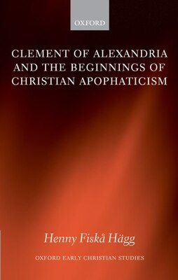 Book Clement of Alexandria and the Beginnings of Christian Apophaticism by Henny Fiska Hagg