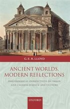 Ancient Worlds, Modern Reflections: Philosophical Perspectives on Greek and Chinese Science and…