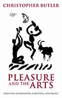 Pleasure and the Arts: Enjoying Literature, Painting, and Music by Christopher Butler