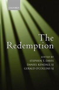 Book The Redemption: An Interdisciplinary Symposium on Christ as Redeemer by Stephen T. Davis