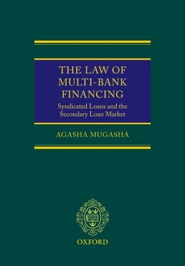 Book The Law of Multi-Bank Financing: Syndicated Loans and the Secondary Loan Market by Agasha Mugasha