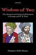 Book Wisdom of Two: The Spiritual and Literary Collaboration of George and W. B. Yeats by Margaret Mills Harper