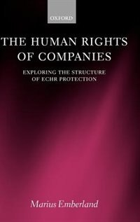 Book The Human Rights of Companies: Exploring the Structure of ECHR Protection by Marius Emberland