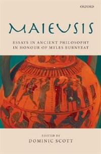 Book Maieusis: Essays in Ancient Philosophy in Honour of Myles Burnyeat by Dominic Scott
