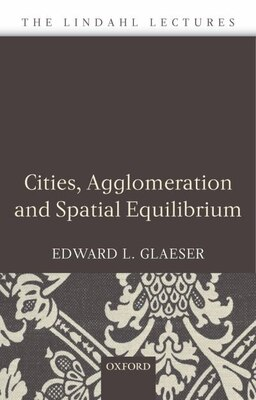 Book Cities, Agglomeration, and Spatial Equilibrium by Edward L. Glaeser