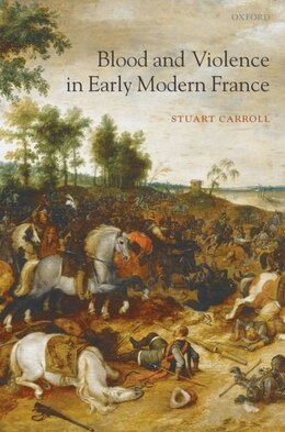 Book Blood and Violence in Early Modern France by Stuart Carroll