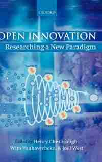 Open Innovation: Researching a New Paradigm by Henry Chesbrough
