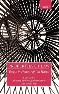 Book Properties Of Law: Essays In Honour Of Jim Harris by Timothy Endicott