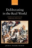 Book Deliberating in the Real World: Problems of Legitimacy in Deliberative Democracy by John Parkinson
