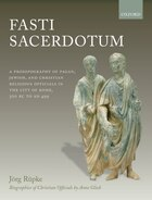 Fasti Sacerdotum: A Prosopography of Pagan, Jewish, and Christian Religious Officials in the City…
