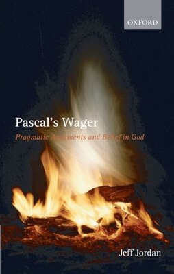 Book Pascals Wager: Pragmatic Arguments and Belief in God by Jeff Jordan