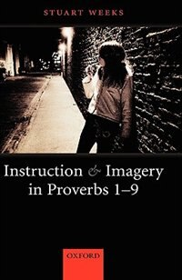 Book Instruction and Imagery in Proverbs 1-9 by Stuart Weeks