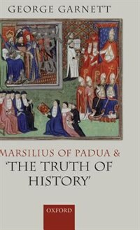 Book Marsilius of Padua and the Truth of History by George Garnett