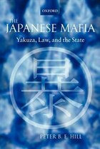 The Japanese Mafia: Yakuza, Law, and the State