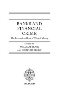 Book Banks and Financial Crime: The International Law of Tainted Money by William Blair QC
