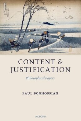 Book Content and Justification: Philosophical Papers by Paul A. Boghossian