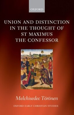 Book Union and Distinction in the Thought of St Maximus the Confessor by Melchisedec Toronen