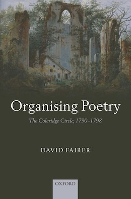 Book Organising Poetry: The Coleridge Circle, 1790-1798 by David Fairer