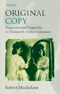 Book Original Copy: Plagiarism and Originality in Nineteenth-Century Literature by Robert Macfarlane