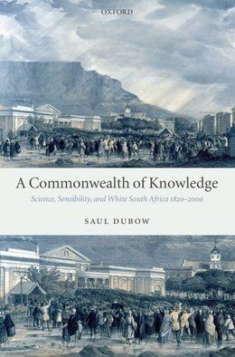 Book A Commonwealth Of Knowledge: Science, Sensibility, and White South Africa 1820-2000 by Saul Dubow