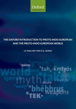 Book The Oxford Introduction to Proto-Indo-European and the Proto-Indo-European World by J. P. Mallory