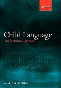 Book Child Language: The Parametric Approach by William Snyder