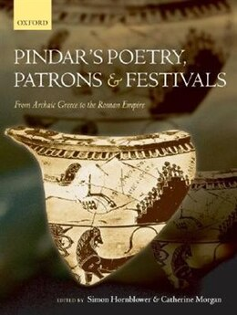 Book Pindars Poetry, Patrons, and Festivals: From Archaic Greece To The Roman Empire by Simon Hornblower