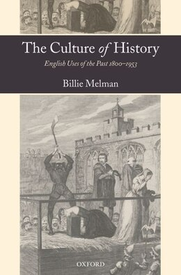 Book The Culture Of History: English Uses Of The Past 1800-1953 by Billie Melman