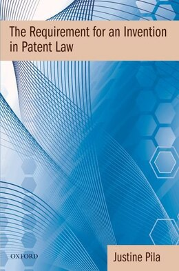 Book The Requirement for an Invention in Patent Law by Justine Pila