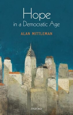 Book Hope in a Democratic Age: Philosophy, Religion, and Political Theory by Alan Mittleman
