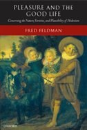 Book Pleasure and the Good Life: Concerning the Nature, Varieties, and Plausibility of Hedonism by Fred Feldman
