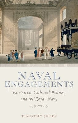 Book Naval Engagements: Patriotism, Cultural Politics, and the Royal Navy 1793-1815 by Timothy Jenks