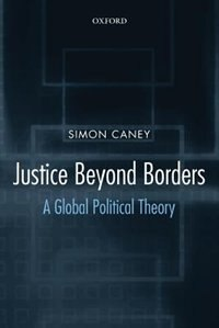 Book Justice Beyond Borders: A Global Political Theory by Simon Caney
