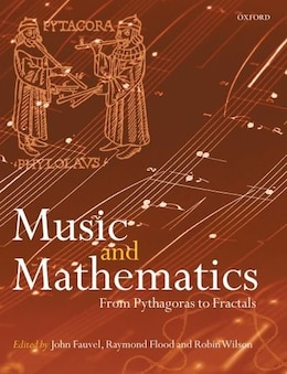 Book Music and Mathematics: from Pythagoras to Fractals by John Fauvel