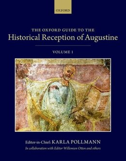 Book The Oxford Guide to the Historical Reception of Augustine by Karla Pollmann