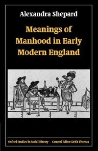 Meanings Of Manhood In Early Modern England