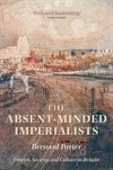 Book The Absent-Minded Imperialists: Empire, Society, and Culture in Britain by Bernard Porter