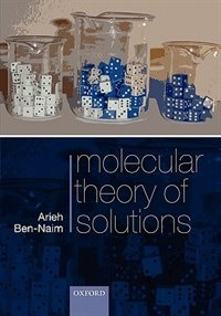 Book Molecular Theory Of Solutions by Arieh Ben-naim