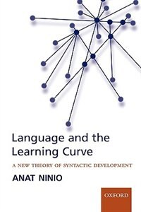 Book Language and the Learning Curve: A new theory of syntactic development by Anat Ninio