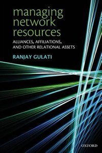 Book Managing Network Resources: Alliances, Affiliations, and Other Relational Assets by Ranjay Gulati