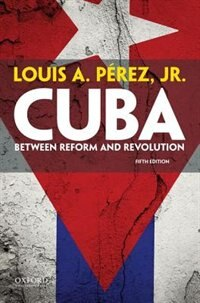 Book Cuba: Between Reform and Revolution by Louis A. Perez