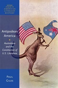 Book Antipodean America: Australasia and the Constitution of U. S. Literature by Paul Giles